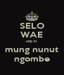 SELO WAE urip ki mung nunut ngombe - Personalised Poster A4 size
