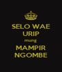 SELO WAE URIP mung MAMPIR NGOMBE - Personalised Poster A4 size
