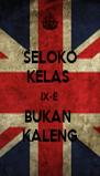 SELOKO KELAS  IX-E BUKAN  KALENG - Personalised Poster A4 size