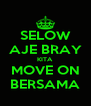 SELOW AJE BRAY KITA MOVE ON BERSAMA - Personalised Poster A4 size