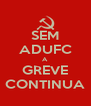 SEM ADUFC A GREVE CONTINUA - Personalised Poster A4 size