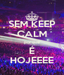 SEM KEEP CALM porque É HOJEEEE - Personalised Poster A4 size