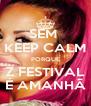 SEM  KEEP CALM PORQUE Z FESTIVAL É AMANHÃ - Personalised Poster A4 size