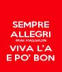 SEMPRE ALLEGRI MAI PASSION VIVA L'A E PO' BON - Personalised Poster A4 size
