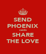 SEND PHOENIX cards SHARE THE LOVE - Personalised Poster A4 size