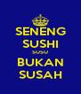 SENENG SUSHI SUSU BUKAN SUSAH - Personalised Poster A4 size