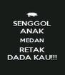 SENGGOL ANAK MEDAN RETAK DADA KAU!!! - Personalised Poster A4 size