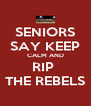 SENIORS SAY KEEP CALM AND RIP  THE REBELS - Personalised Poster A4 size