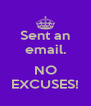 Sent an email.  NO EXCUSES! - Personalised Poster A4 size