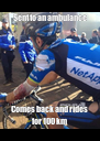 Sent to an ambulance Comes back and rides for 100 km - Personalised Poster A4 size