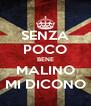 SENZA POCO BENE MALINO MI DICONO - Personalised Poster A4 size