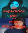 separados por uma tribo #BugaBuga - Personalised Poster A4 size