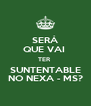 SERÁ QUE VAI  TER  SUNTENTABLE NO NEXA - MS? - Personalised Poster A4 size