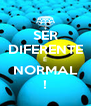SER DIFERENTE É NORMAL ! - Personalised Poster A4 size