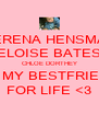 SERENA HENSMAN ELOISE BATES CHLOE DORTHEY ARE MY BESTFRIENDS FOR LIFE <3 - Personalised Poster A4 size