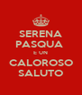 SERENA PASQUA  E UN CALOROSO SALUTO - Personalised Poster A4 size