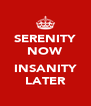 SERENITY NOW  INSANITY LATER - Personalised Poster A4 size