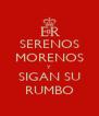 SERENOS MORENOS Y SIGAN SU RUMBO - Personalised Poster A4 size