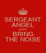 SERGEANT ANGEL SAYS BRING THE NOISE - Personalised Poster A4 size