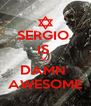 SERGIO  IS  SO DAMN  AWESOME - Personalised Poster A4 size