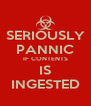 SERIOUSLY PANNIC IF CONTENTS IS INGESTED - Personalised Poster A4 size