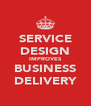SERVICE DESIGN IMPROVES BUSINESS DELIVERY - Personalised Poster A4 size