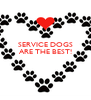 SERVICE DOGS ARE THE BEST!    - Personalised Poster A4 size