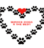 SERVICE DOGS R THE BEST!    - Personalised Poster A4 size