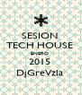 SESION  TECH HOUSE  ENERO  2015  DjGreVzla  - Personalised Poster A4 size
