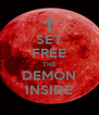 SET FREE THE DEMON INSIDE - Personalised Poster A4 size