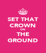 SET THAT CROWN ON THE GROUND - Personalised Poster A4 size