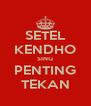 SETEL KENDHO SING PENTING TEKAN - Personalised Poster A4 size