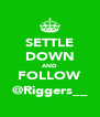 SETTLE DOWN AND FOLLOW @Riggers__ - Personalised Poster A4 size