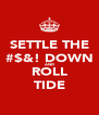 SETTLE THE #$&! DOWN AND ROLL TIDE - Personalised Poster A4 size