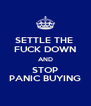 SETTLE THE  FUCK DOWN AND STOP PANIC BUYING - Personalised Poster A4 size
