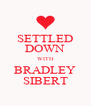 SETTLED DOWN WITH BRADLEY SIBERT - Personalised Poster A4 size