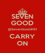 SEVEN GOOD @SevenGoodJHS1 CARRY ON - Personalised Poster A4 size