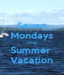 Seven Mondays Until Summer  Vacation - Personalised Poster A4 size