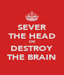 SEVER THE HEAD OR DESTROY THE BRAIN - Personalised Poster A4 size