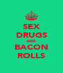 SEX DRUGS AND BACON ROLLS - Personalised Poster A4 size