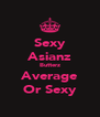 Sexy Asianz Butterz Average Or Sexy - Personalised Poster A4 size