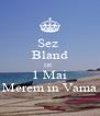 Sez  Bland DE  1 Mai Merem in Vama - Personalised Poster A4 size
