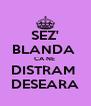 SEZ' BLANDA  CA NE  DISTRAM  DESEARA - Personalised Poster A4 size