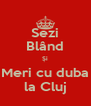 Sezi Blând Și Meri cu duba la Cluj - Personalised Poster A4 size