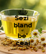 Sezi  bland si  be' ceai - Personalised Poster A4 size