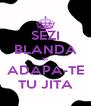 SEZI BLANDA SI ADAPA-TE TU JITA - Personalised Poster A4 size