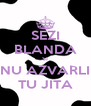 SEZI BLANDA SI NU AZVARLI TU JITA - Personalised Poster A4 size