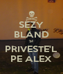 SEZY BLAND SI PRIVESTE'L PE ALEX - Personalised Poster A4 size