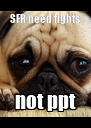 SFR need fights not ppt - Personalised Poster A4 size