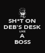 SH*T ON DEB'S DESK LIKE A BOSS - Personalised Poster A4 size